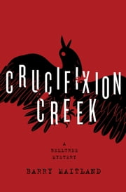 Crucifixion Creek - A Belltree Mystery eBook by Barry Maitland