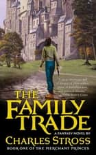 The Family Trade - A Fantasy Novel 電子書 by Charles Stross