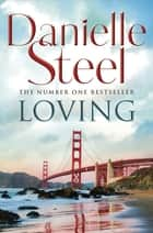 Loving - An epic, romantic read from the worldwide bestseller ebook by Danielle Steel
