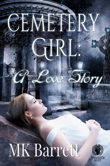 Cemetery Girl: A Love Story ebook by MK Barrett