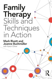 Family Therapy Skills and Techniques in Action ebook by Joanne Buchmüller, Mark Rivett