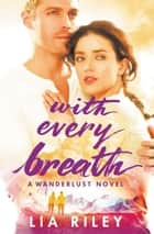 With Every Breath ebook by Lia Riley