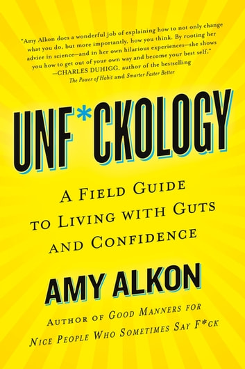 Unf*ckology - A Field Guide to Living with Guts and Confidence ebook by Amy Alkon