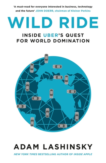 Wild Ride - Inside Uber's Quest for World Domination ebook by Adam Lashinsky