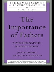 The Importance of Fathers - A Psychoanalytic Re-evaluation ebook by Alicia Etchegoyen,Judith Trowell