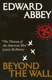 Beyond the Wall - Essays from the Outside ebook by Edward Abbey