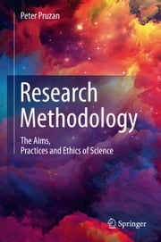 Research Methodology - The Aims, Practices and Ethics of Science ebook by Peter Pruzan
