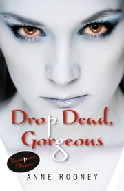Drop Dead, Gorgeous ebook by Anne Rooney