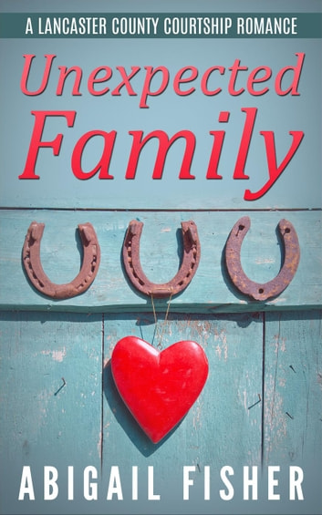 Unexpected Family - A Lancaster County Courtship Romance ebook by Abigail Fisher