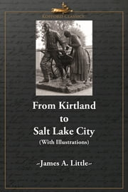 From Kirtland to Salt Lake City (With Illustrations) ebook by James A. Little