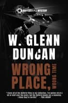 Wrong Place, Wrong Time - A Rafferty P.I. Mystery ebook by W. Glenn Duncan