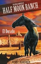 Wild Horses of Half-Moon Ranch 1: El Dorado - Book 1 ebook by Jenny Oldfield