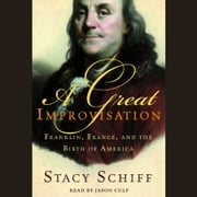 A Great Improvisation - Franklin, France, and the Birth of America audiobook by Stacy Schiff