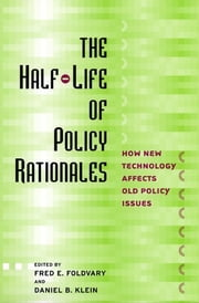 The Half-Life of Policy Rationales - How New Technology Affects Old Policy Issues ebook by Fred E. Foldvary,Daniel B. Klein