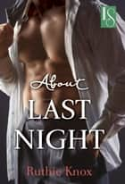 About Last Night - A Novel ebook by Ruthie Knox