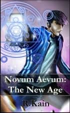 Novum Aevum: The New Age ebook by R.Kain