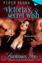 Victoria's Secret Wish - Fantasies, Inc., #2 ebook by Piper Denna