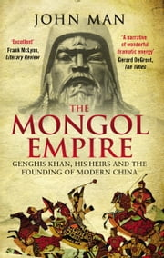 The Mongol Empire - Genghis Khan, his heirs and the founding of modern China ebook by Kobo.Web.Store.Products.Fields.ContributorFieldViewModel