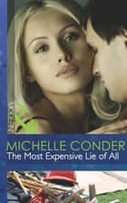 The Most Expensive Lie of All (Mills & Boon Modern) ekitaplar by Michelle Conder