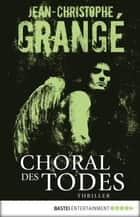 Choral des Todes - Thriller eBook by Jean-Christophe Grangé