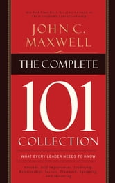 The Complete 101 Collection - What Every Leader Needs to Know ebook by John C. Maxwell