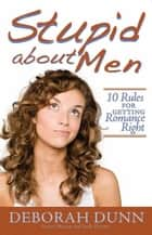 Stupid about Men ebook by Deborah Dunn