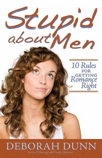 Stupid about Men - 10 Rules for Getting Romance Right ebook by Deborah Dunn