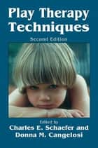 Play Therapy Techniques ebook by Charles E. Schaefer,Donna M. Cangelosi