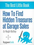 How to Find Hidden Treasures at Garage Sales ebook by Hugh  Kelley