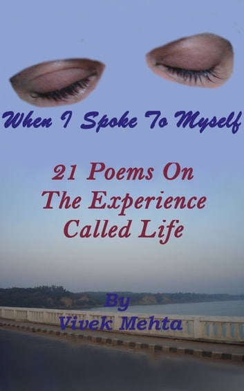 When I Spoke To Myself ; 21 Poems On The Experience Called Life ebook by Vivek Mehta