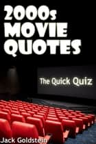 2000s Movie Quotes - The Quick Quiz ebook by Jack Goldstein