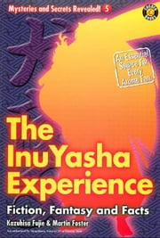 The Inu-yasha Experience: Fiction, Fantasy and Facts ebook by DH Publishing