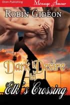 Dark Desire in Elk's Crossing ebook by Robin Gideon