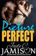 Picture Perfect ebook by Jade C. Jamison