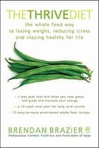 The Thrive Diet - The Whole Food Way To Losing Weight Reducing Stress And Staying eBook by Brendan Brazier