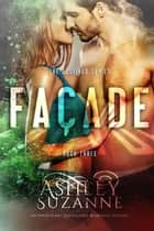 Facade - The Destined Series, #3 ebook by Ashley Suzanne