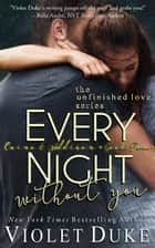 Every Night Without You - (Unfinished Love Series: Caine & Addison Duet, Book 2 of 2) ebook by