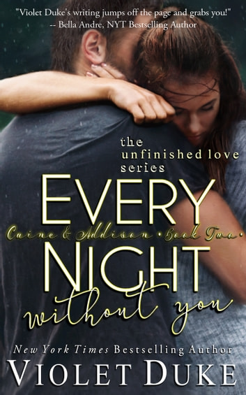 Every Night Without You - (Unfinished Love Series: Caine & Addison Duet, Book 2 of 2) ebook by Violet Duke