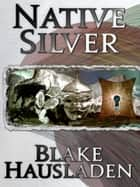 Native Silver ebook by Blake Hausladen