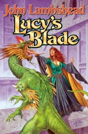 Lucy's Blade ebook by John Lambshead
