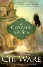 A Cottage by the Sea ebook by Ciji Ware