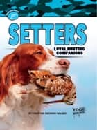 Setters - Loyal Hunting Companions ebook by Christine Mae Zuchora-Walske