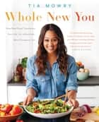 Whole New You ebook by How Real Food Transforms Your Life, for a Healthier, More Gorgeous You