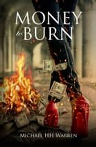 Money to Burn ebook by Michael HH Warren