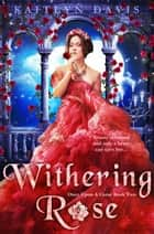 Withering Rose (Once Upon A Curse Book 2) ebook by Kaitlyn Davis