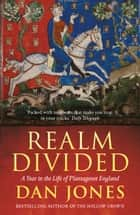 Realm Divided - A Year in the Life of Plantagenet England ebook by Dan Jones