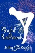 Playful Punishments ebook by John Satisfy