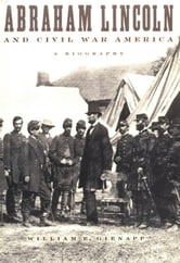 Abraham Lincoln and Civil War America : A Biography - A Biography ebook by William E. Gienapp