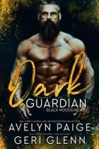 Dark Guardian - Black Hoods MC, #3 ebook by Avelyn Paige, Geri Glenn