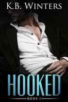 Hooked Book 2 - Hooked, #2 ebook by KB Winters